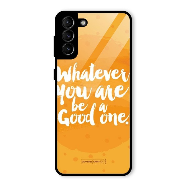 Good One Quote Glass Back Case for Galaxy S21 Plus