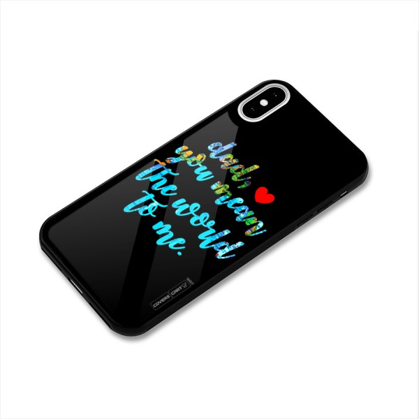 Dad You Mean World to Me Glass Back Case for iPhone X