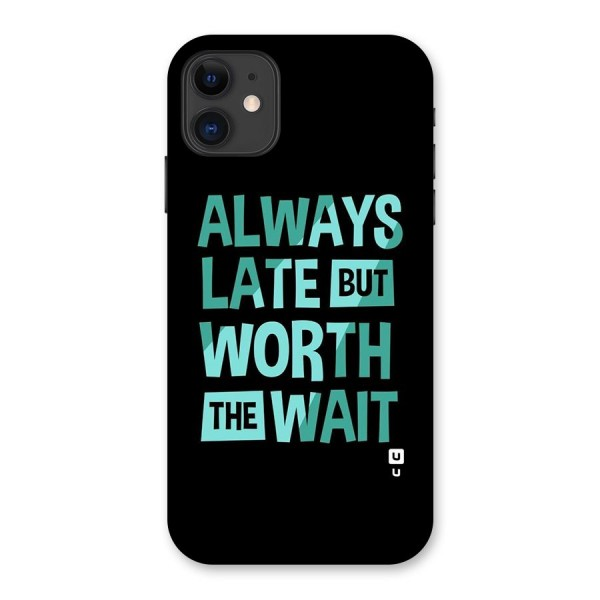 Worth the Wait Back Case for iPhone 11