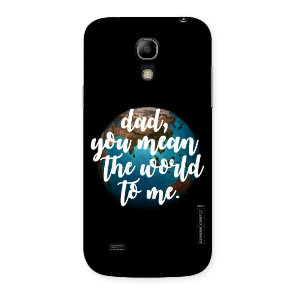 Dad You Mean World to Mes Back Case for Galaxy S4 Mini