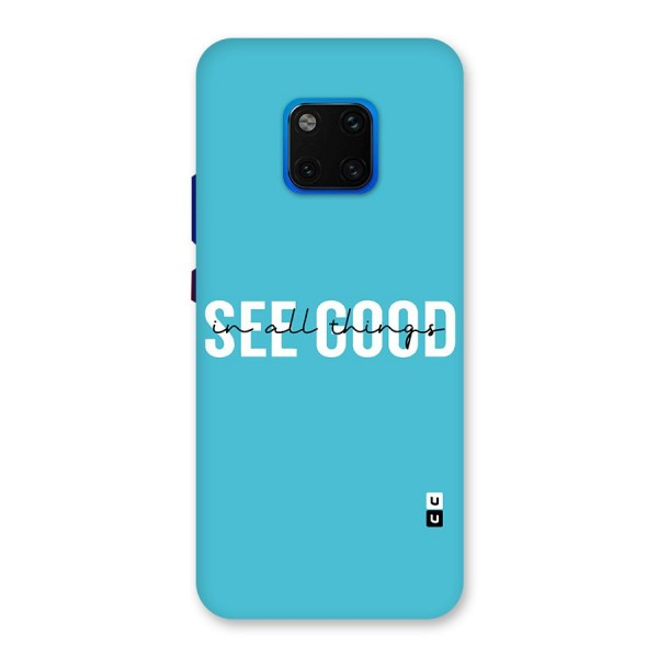 See Good in All Things Back Case for Huawei Mate 20 Pro